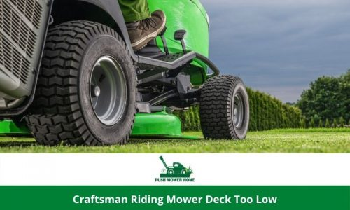 Craftsman Riding Mower Deck Too Low | Get All The Tricks and Enjoy the Smooth Operation