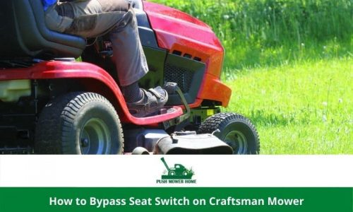 How to Bypass Seat Switch on Craftsman Mower-Latest Tips and Tricks
