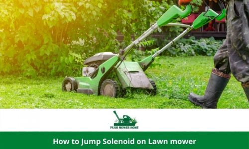 How to Jump Solenoid on Lawn Mower – Worthy Analysis in a Nutshell