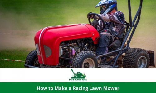 How to Make a Racing Lawn Mower – 9 Latest Tips