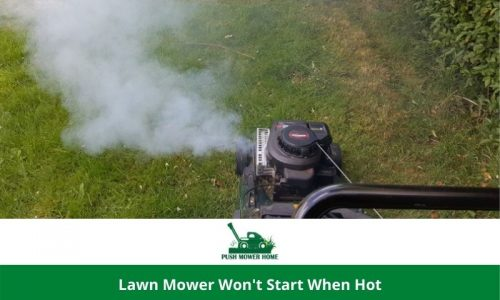 Lawn Mower Won't Start When Hot | All Explanation in a Nutshell